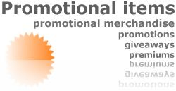 Promotional items, promotional merchandise, giveaways, premiums